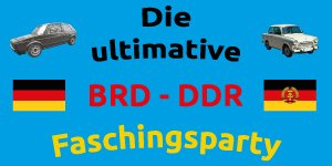 Die ultimative BRD – DDR Faschingsparty